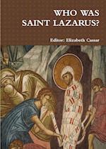WHO WAS SAINT LAZARUS?