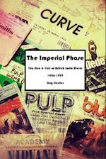 The Imperial Phase - The Rise and Fall of British Indie Music 1986-1997