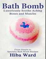 Bath Bomb: Luxuriously Soothe Aching Bones and Muscles: From Simple to Specialty Bath Bombs