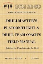 Drillmaster's Platoon/Flight & Drill Team Coach's Field Manual
