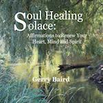 Soul Healing Solace: Affirmations to Renew Your Heart, Mind and Spirit af Gerry Baird