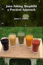 Juice Fasting Simplifed a Practical Approach af James C. Tibbetts