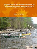 Starving Cancer the Scientific Evidence for Nutritional Integrative Therapies, Book II af James C. Tibbetts