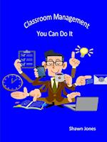 Classroom Management You Can Do It af Shawn Jones