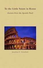 To the Little Saints in Rome - Letters from the Apostle Paul