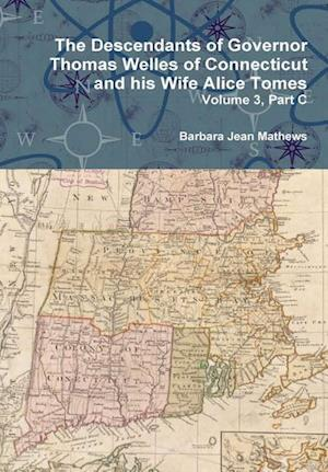 Bog, hardback The Descendants of Governor Thomas Welles of Connecticut and his Wife Alice Tomes, Volume 3, Part C af Barbara Jean Mathews