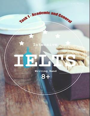 Intensive Ielts Writing Band 8+ Task 1 - Academic and General