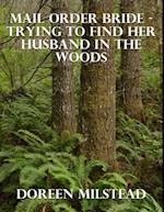 Mail Order Bride - Trying to Find Her Husband In the Woods af Doreen Milstead