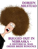 Bugged Out In Nebraska - a Historical Mail Order Bride Romance