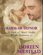Maids of Honor - a Pair of Mail Order Bride Romances