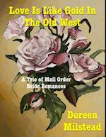 Love Is Like Gold In the Old West - a Trio of Mail Order Bride Romances