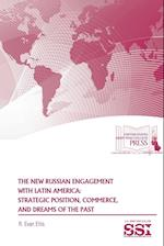 The New Russian Engagement With Latin America: Strategic Position, Commerce, and Dreams of The Past af U.s. Army War College, R. Evan Ellis, Strategic Studies Institute