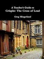A Teacher's Guide to Crispin: The Cross of Lead