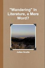 Wandering in Literature, a Mere Word?