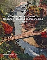 A Simpler Way to Teach ESL Beginners: Building and Connecting Bridges af Ph.D. Slovin Brian Lee