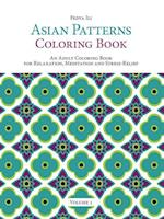 Asian Patterns Coloring Book: An Adult Coloring Book for Relaxation, Meditation and Stress-Relief (Volume 1)