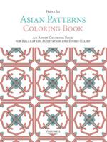 Asian Patterns Coloring Book: An Adult Coloring Book for Relaxation, Meditation and Stress-Relief (Volume 2)