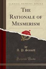 The Rationale of Mesmerism (Classic Reprint)