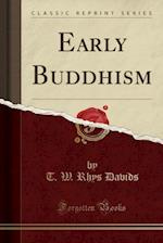 Early Buddhism (Classic Reprint)