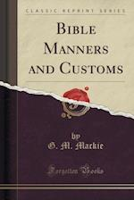 Bible Manners and Customs (Classic Reprint)