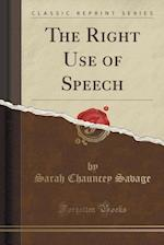 The Right Use of Speech (Classic Reprint) af Sarah Chauncey Savage