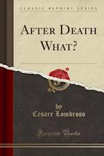 After Death What? (Classic Reprint)