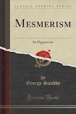 Mesmerism: Its Opponents (Classic Reprint)