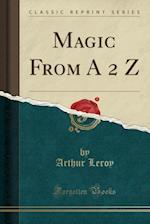 Magic from a 2 Z (Classic Reprint)