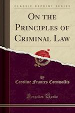 On the Principles of Criminal Law (Classic Reprint)