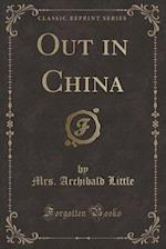 Out in China (Classic Reprint)