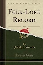 Folk-Lore Record, Vol. 3 (Classic Reprint)