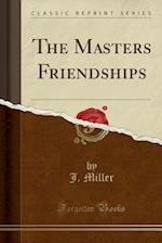 The Masters Friendships (Classic Reprint)