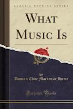 What Music Is (Classic Reprint)