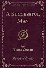 A Successful Man (Classic Reprint)
