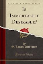Is Immortality Desirable? (Classic Reprint)