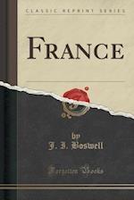 France (Classic Reprint) af J. I. Boswell