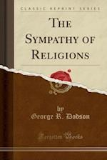 The Sympathy of Religions (Classic Reprint)