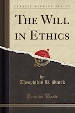 The Will in Ethics (Classic Reprint)