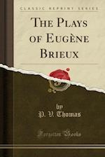 The Plays of Eugene Brieux (Classic Reprint)