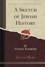 A Sketch of Jewish History (Classic Reprint)