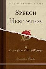 Speech Hesitation (Classic Reprint)