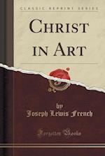 Christ in Art (Classic Reprint)