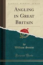 Angling in Great Britain (Classic Reprint)