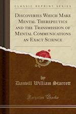 Discoveries Which Make Mental Therepeutics and the Transmission of Mental Communications an Exact Science (Classic Reprint)