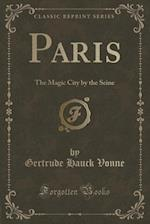Paris: The Magic City by the Seine (Classic Reprint) af Gertrude Hauck Vonne