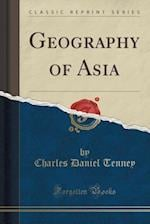 Geography of Asia (Classic Reprint)