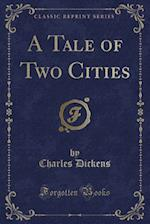 A Tale of Two Cities (Classic Reprint)