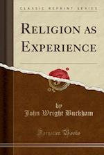 Religion as Experience (Classic Reprint)