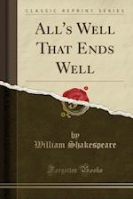 All's Well That Ends Well (Classic Reprint)