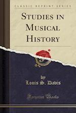 Studies in Musical History (Classic Reprint)
